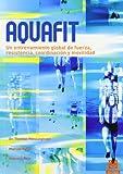 img - for Aquafit. Entrenamiento global de fuerza, resistencia, coordinaci  n y movilidad (Spanish Edition) book / textbook / text book