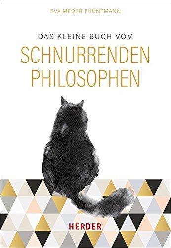 Das kleine Buch vom schnurrenden Philosophen: Was ich von meinem Kater gelernt habe