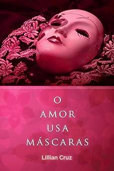 O Amor Usa Máscaras por [Cruz, Lillian]