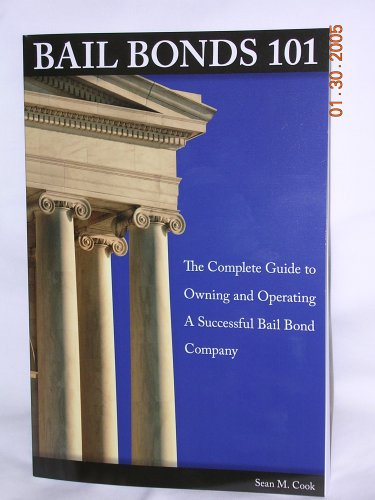 Bail Bonds 101 The Complete Guide to Owning and Operating a Successful Bail Bond Company Bail Bonds