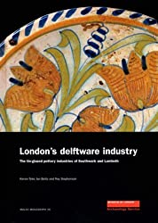 London's Delftware Industry: The Tin-glazed Pottery Industries of Southwark and Lambeth (Molas Monograph) (Mola Monographs)