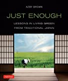 """""""Brown's book Just Enough is a compelling account of how Edo Japan confronted similar environmental problems and created solutions that connected farms and cities, people and nature."""" —Huffington Post The world has changed immeasurably over t..."""
