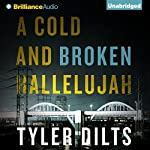 A Cold and Broken Hallelujah: Long Beach Homicide, Book 3 | Tyler Dilts
