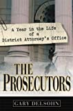 The Prosecutors: A Year in the Life of a District Attorney's Office by Gary Delsohn front cover
