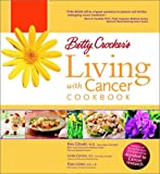 Betty Crocker's Living with Cancer Cookbook: Easy Recipes and Tips through Treatment and Beyond