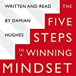 The Five STEPS to a Winning Mindset: What Sport Can Teach Us About Great Leadership | Damian Hughes