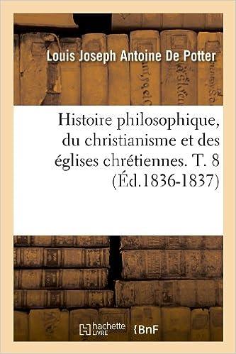 Télécharger en ligne Histoire philosophique, du christianisme et des églises chrétiennes. T. 8 (Éd.1836-1837) pdf, epub ebook