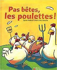Pas bêtes les poulettes ! par Sylvie Poillevé