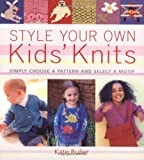 Style Your Own Kids' Knits, Kate Buller, 1855859270