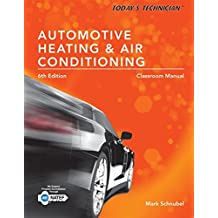 Today's Technician: Automotive Heating & Air Conditioning Classroom Manual and Shop Manual, Spiral bound Version