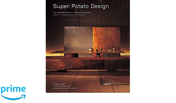 Super Potato Design: The Complete Works of Takashi Sugimoto: Japans Leading Interior Designer: Amazon.es: Mira Locher, Tadao Ando, Yoshio Shiratori: Libros ...