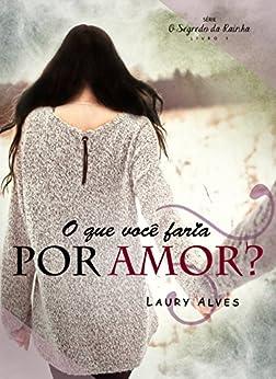 O que você faria por amor? (O Segredo da Rainha Livro 1) por [Alves, Laury]