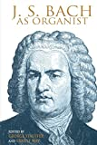img - for J. S. Bach as Organist: His Instruments, Music, and Performance Practices book / textbook / text book