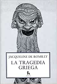 La Tragedia Griega / The Greek tragedy (Spanish Edition): Jacqueline de Romilly: 9788424921521: Amazon.com: Books