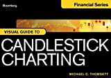 Bloomberg Visual Guide to Candlestick Charting by Michael C. Thomsett (2012-02-07)