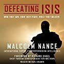 Defeating ISIS: Who They Are, How They Fight, What They Believe Audiobook by Malcolm Nance Narrated by Michael Kramer