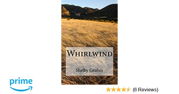 Whirlwind: Ms  Shelby Grace Gruber: 9781490588452: Amazon