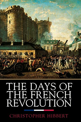 The Days of the French Revolution (Best History Of The French Revolution)