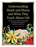 img - for Understanding Death and Illness and What They Teach about Life: An Interactive Guide for Individuals with Autism or Asperger's and Their Loved Ones book / textbook / text book