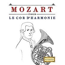 Mozart pour le Cor d'harmonie : 10 pièces faciles pour le Cor d'harmonie débutant livre (French Edition)