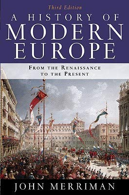 A History of Modern Europe: From the Renaissance to the Present (John Merriman A History Of Modern Europe)