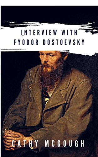 Interview With Fyodor Dostoevsky (Interviews With Legendary Writers From Beyond) Beyond Vodka