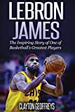 LeBron James: The Inspiring Story of One of