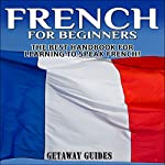 French for Beginners, 2nd Edition: The Best Handbook for Learning to Speak French! |  Getaway Guides