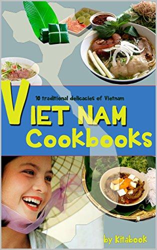 Viet Nam Cookbooks: 10 traditional delicacies of Vietnam- Pho, bun bo hue, bun cha,banh chung, banh cuon, nem ran, dau phu mam tom, banh mi, banh gio. (Asian Cookbooks) by Kita book