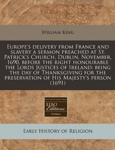 Download Europe's delivery from France and slavery a sermon preached at St. Patrick's Church, Dublin, November, 1690, before the right honourable the Lords ... preservation of His Majesty's person (1691) pdf epub