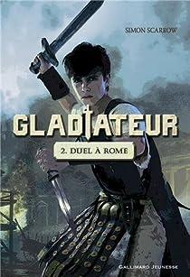 Gladiateur, tome 2 : Duel à Rome par Scarrow