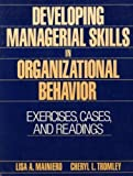Developing Managerial Skills in Organizational Behavior : Exercises, Cases and Readings, Mainiero, Lisa A. and Tromley, Cheryl L., 0132045044