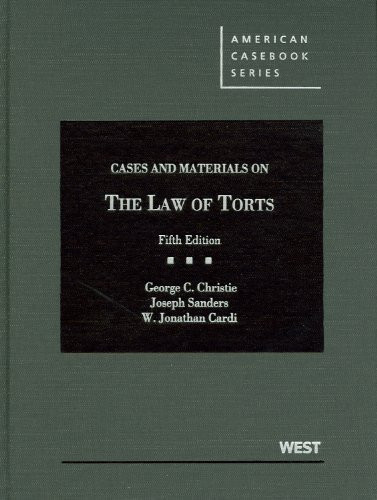 Cases and Materials on the Law of Torts, 5th (American Casebook) 5th (fifth) Edition by George C. Christie, Joseph Sanders, W. Jonathan Cardi [2012] (Fifth Tort Law Edition)
