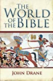 The World of the Bible: Understanding The World's Greatest Bestseller