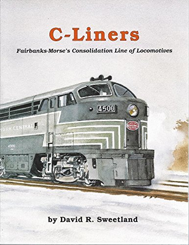 Fairbanks Morse Diesel (C-Liners: Fairbanks-Morse's Consolidation Line of Locomotives)