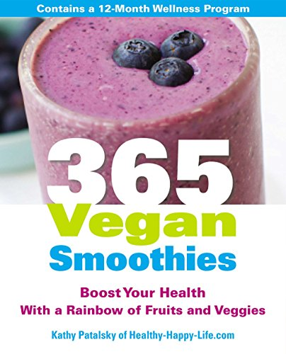 365 Vegan Smoothies: Boost Your Health With a Rainbow of Fruits and Veggies by Kathy Patalsky