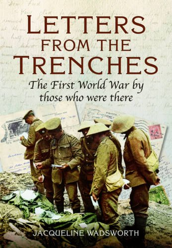 (Letters from the Trenches: The First World War by Those Who Were There)