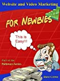 Website and Video Marketing for Newbies (Pathways Step by Step Guides to a Successful Online Business Book 13)