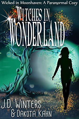 Witches in Wonderland (Wicked in Moonhaven~A Paranormal Cozy Book 3) by [Winters, J.D., Kahn, Dakota]