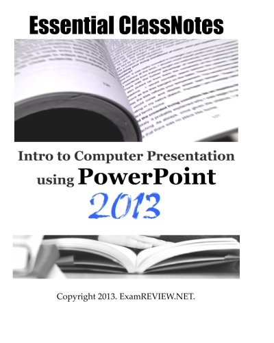 Essential ClassNotes Intro to Computer Presentation using PowerPoint 2013