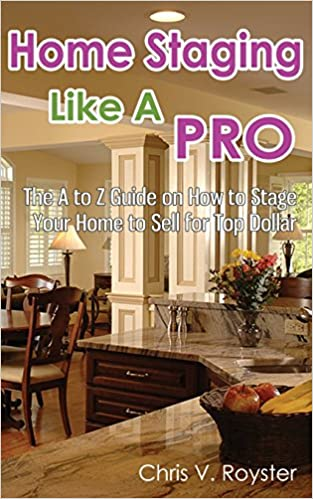 The A to Z Guide on How to Stage Your Home to Sell for Top Dollar Home Staging Like A Pro