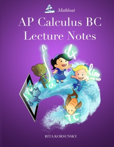 By Rita Korsunsky AP Calculus BC Lecture Notes: AP Calculus BC Interactive Lectures Vol.1 and Vol.2 (1st Frist Edition) [Paperback]
