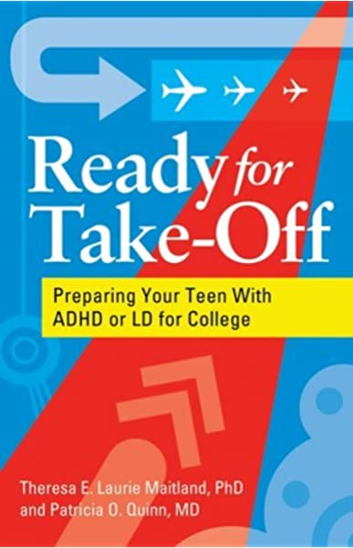 Amazon Com Ready For Take Off Preparing Your Teen With Adhd Or Ld For College 9781433808913 Maitland Phd Theresa E Laurie Quinn Md Patricia O Books
