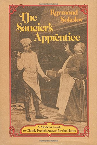 The Saucier's Apprentice: A Modern Guide to Classic French Sauces for the Home by Raymond Sokolov