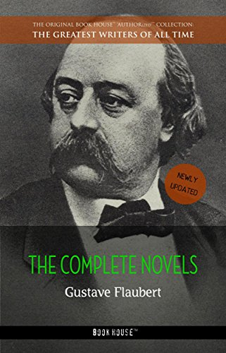 Gustave Flaubert: The Complete Novels (The Greatest Writers of All Time Book 43)