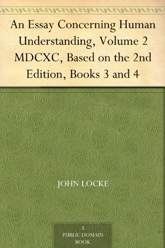 An Essay Concerning Human Understanding Volume 2 MDCXC Based On The 2nd Edition