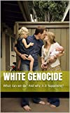 white genocide: What can we do? And why is it happening?