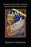 img - for Henry R. Luce, Time, and the American Crusade in Asia book / textbook / text book