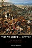 The Verdict of Battle : The Law of Victory and the Making of Modern War, Whitman, James Q., 0674416872
