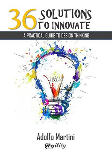 Design Thinking: 36 solutions to innovate: How to manage innovation that creates value for the customer (English Edition)